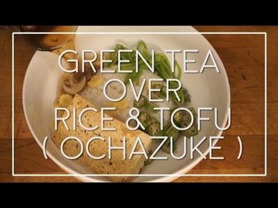 [ HOW TO MAKE ] OCHAZUKE | Green Tea over Rice & Tofu