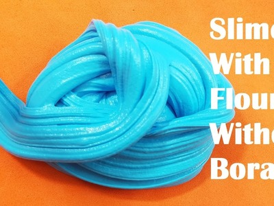How to Make Slime with Flour No Borax! Testing 2 DIY Flour Slime No Borax Recipes!