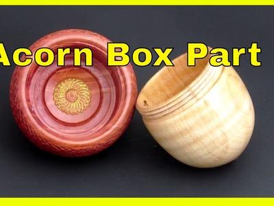 Acorn box  - Part 2 of 2