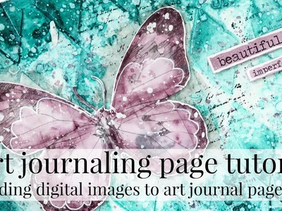 Adding digital images to Art journal pages.Mixed media art journal page tutorial