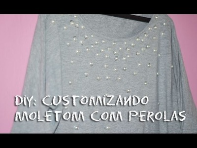 Diy: Customizando moletom com perolas
