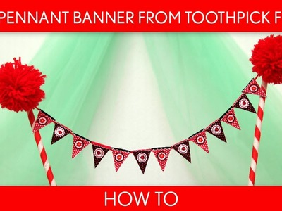 How to Make: Mini Pennant Banner From Toothpick Flags (Birthday Party). B25