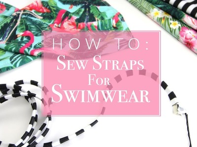 How To: Sew Straps For Swimwear