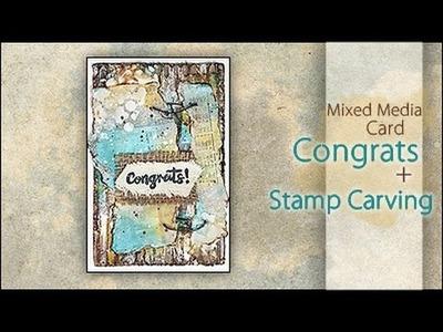 Mixed Media Card ~ Congrats + BONUS Stamp Carving!