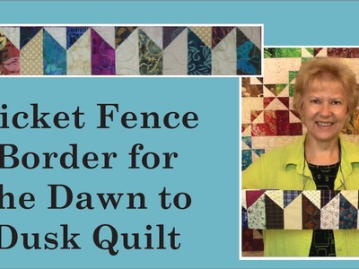 Picket Fence Border for the Dawn to Dusk Quilt with Pat Speth of Nickel Quilts
