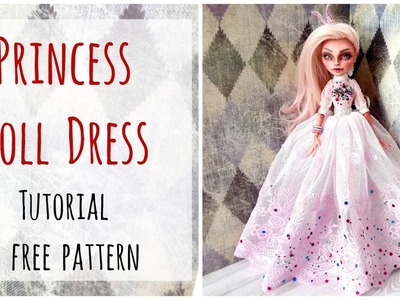 Princess dress for Monster High dolls. Doll gown. Princess gown. Doll clothes. Sewing. Tutorial
