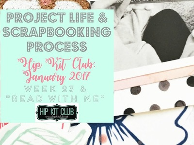 Scrapbook and Project Life Process | Hip Kit Club | January 2017