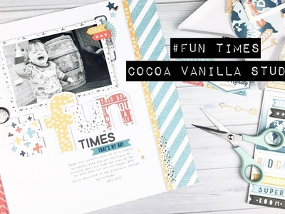 Scrapbooking Process - #Fun Times; Cocoa Vanilla Studio