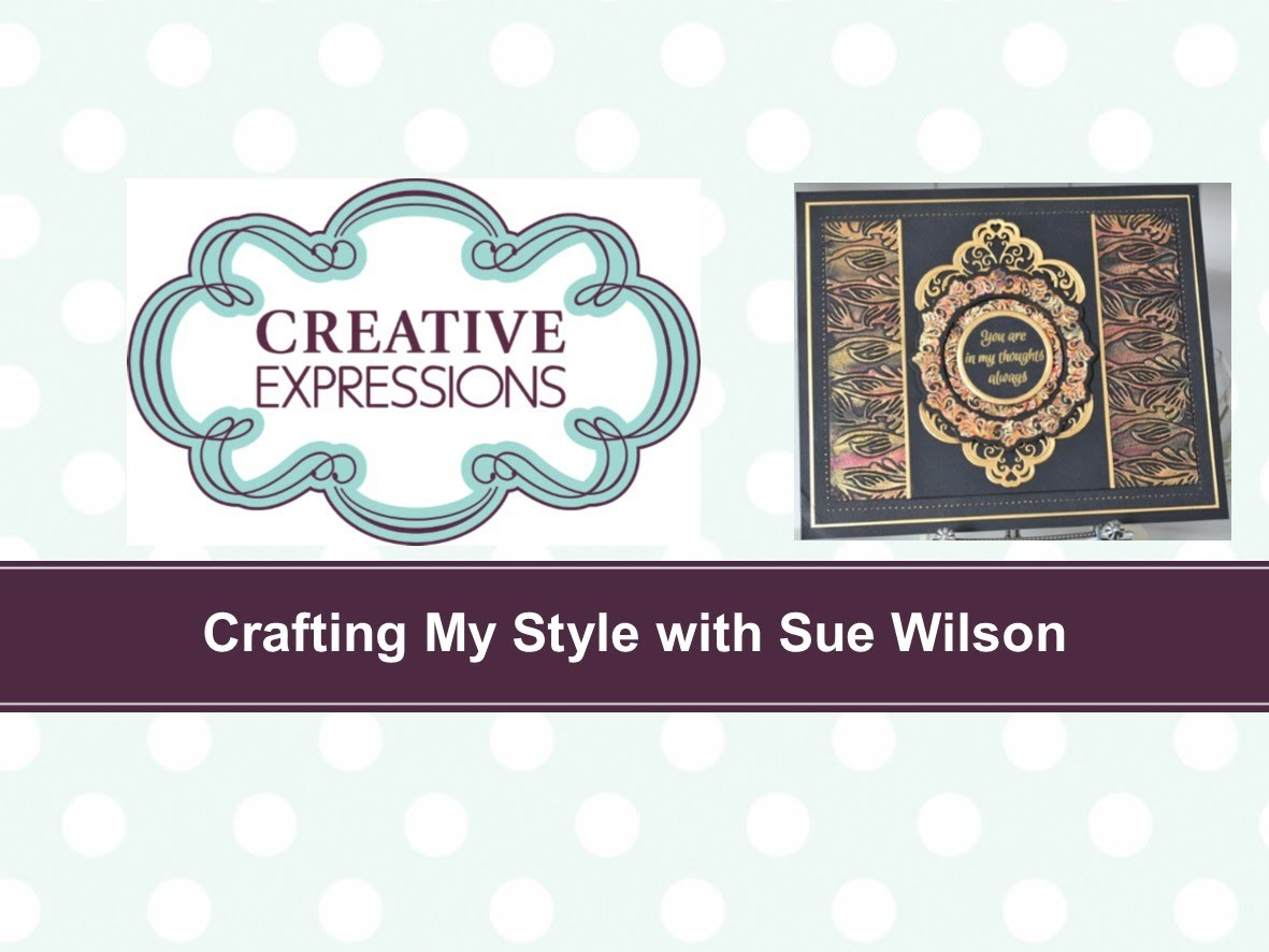 Crafting My Style with Sue Wilson - Gilded All Over for Creative Expressions