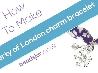 How to make a Liberty of London charm bracelet