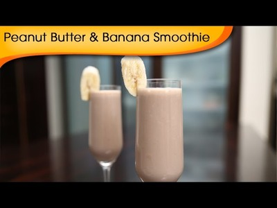 Peanut Butter And Banana Smoothie | Quick Summer Special Drink