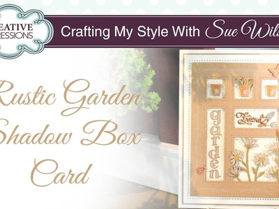 Rustic Garden Shadowbox Card | Crafting My Style with Sue Wilson