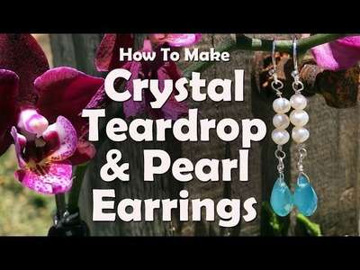 How To Make Jewelry: How To Make Crystal Teardrop & Pearl Earrings