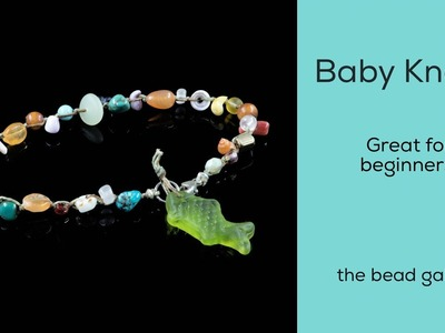 Baby Knots at The Bead Gallery - Perfect for Beginners!