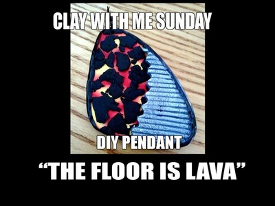 "Clay with me Sunday - DIY pendant ""the floor is lava"""