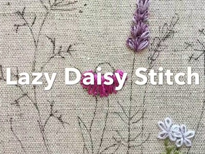 Embroidery Tutorial - Lazy Daisy Stitch | Chrissie Crafts