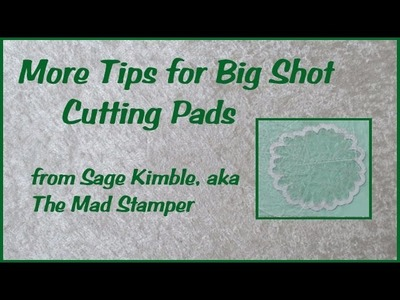 More Tips for Big Shot Cutting Pads