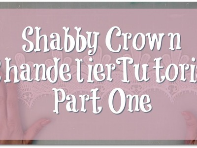 Shabby Crown Chandelier Process. Tutorial for OLLVT - Part 1