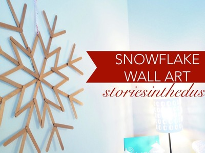 SNOWFLAKE WALL ART (#CRAFTMAS DAY 5) | storiesinthedust