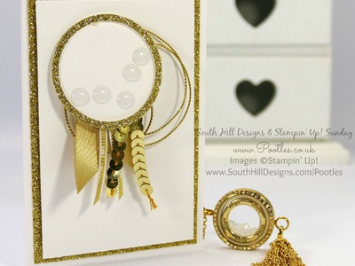 South Hill Designs & Stampin' Up! Sunday Gold Tassels & Linkable Locket