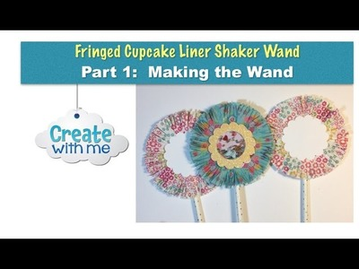 Create with me: Fringed Cupcake Liner Shaker Wand--Part 1