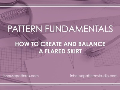 Pattern Fundamentals: How to Create and Balance a Flared Skirt