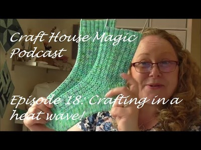 Episode 18: Crafting in a heat wave!
