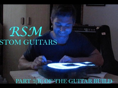 How to build a guitar with RSM Custom Guitars (part 7b)