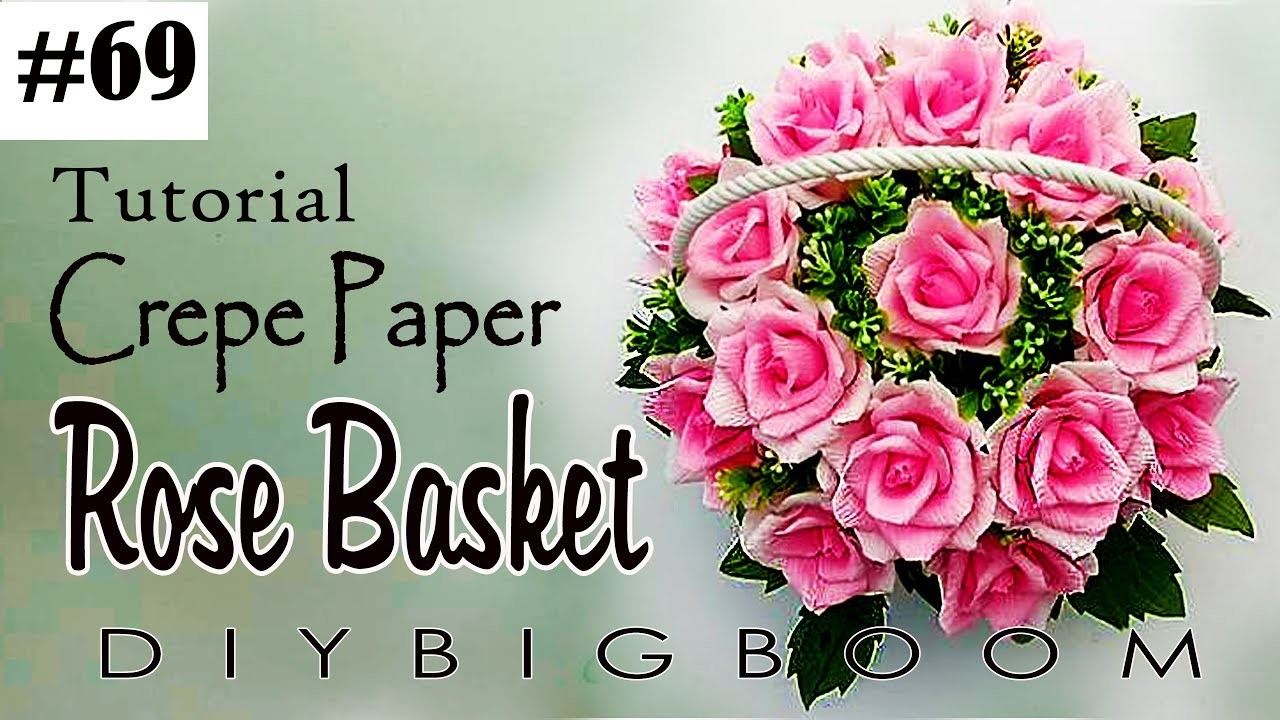 Paper Flowers Tutorial 69 How To Make Rose Basket Paper Flowers