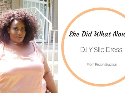 She Did What Now?!  D.I.Y Slip Dress