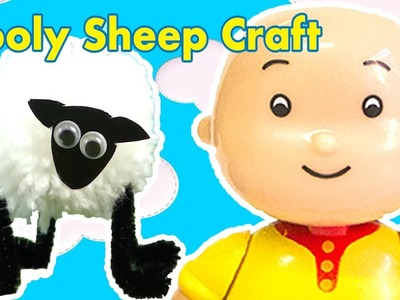 Caillou Toys for Kids - How To Make a Wooly Sheep | CAILLOU CRAFTS | Toys for Kids