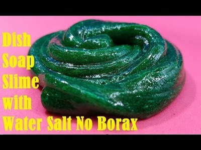 Dish Soap Slime with Water Salt No Borax! How to make Slime with Dish Soap and Water Salt ! Easy