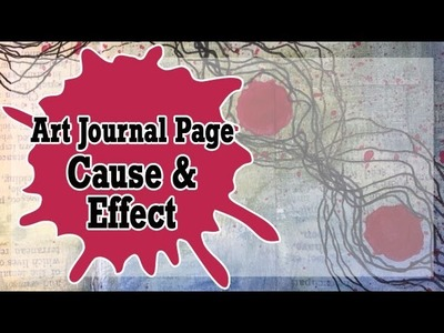 How to: Art Journal Page - Cause & Effect