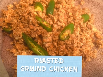 How To Make Roasted Ground Chicken Habesha Food