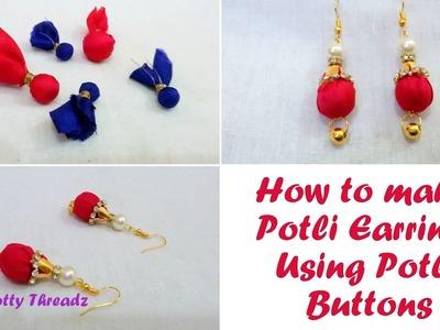 Potli   How to make Fabric Potli Earrings Using Potli Buttons   Made from Fabric Scrap   DIY