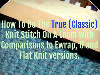 How To Do The True (Classic) Knit Stitch On A Loom