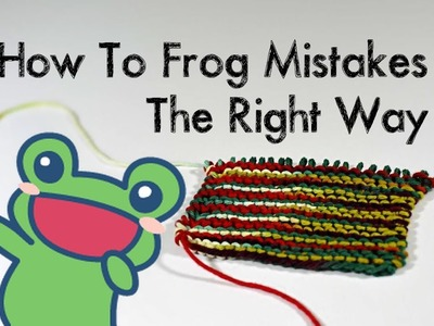 How To Knit - How To Frog.Tink Your Mistakes
