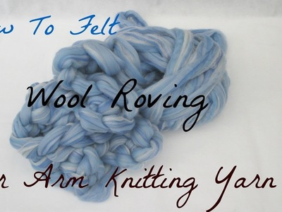 How To Lightly Felt Wool Roving For Arm Knitting Yarn