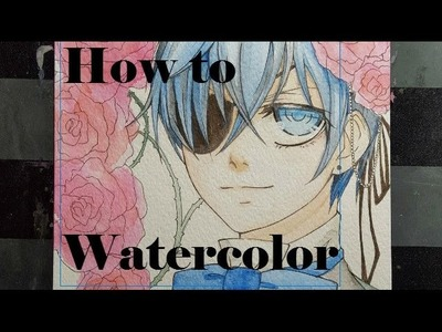 How to Watercolor! (With Ciel Phantomhive)