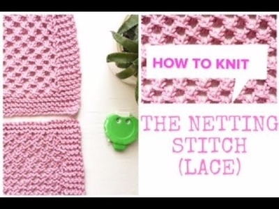 KNITTING STITCHES: HOW TO KNIT THE NETTING STITCH (LACE) | TeoMakes