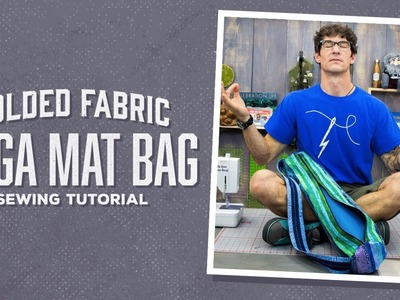 Make a Folded Fabric Yoga Mat Bag with Rob!