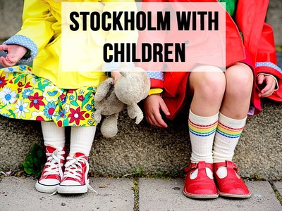 STOCKHOLM WITH CHILDREN.  A FAMILY WEEKEND TRIP