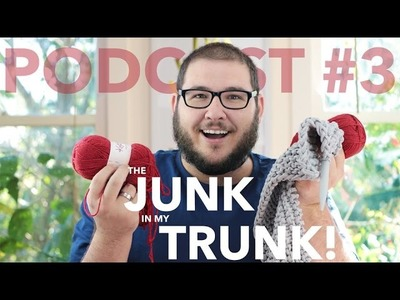 The Junk in My Trunk | What's in my Knitter's Stash? - Knitting Podcast #3