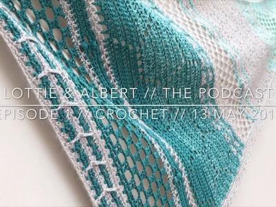 Episode 1. Lottie & Albert Crochet Podcast. 13 May 2017
