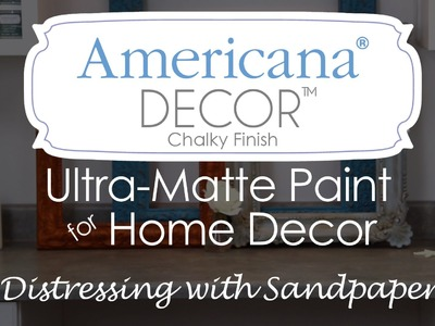 How to use sandpaper to distress Americana Decor Chalky Finish paint