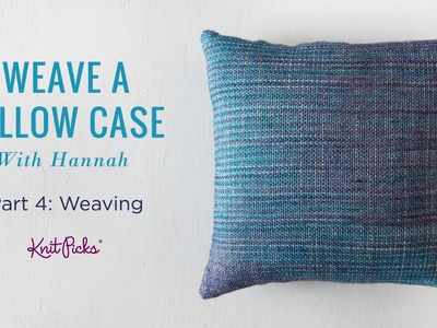 Learn to Weave a Pillow Case - Part 4 - Weaving