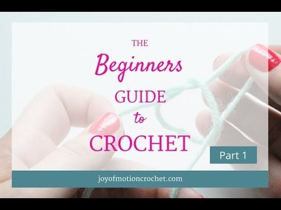 The Beginners Guide To Crochet - Part 1
