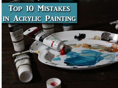 10 mistakes beginners make in Acrylic Painting  -  Painting Tips w. Lachri