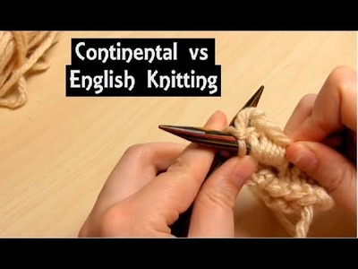 Continental vs English Knitting | A Comparison & History | Demonstrations of Knit and Purl Stitches