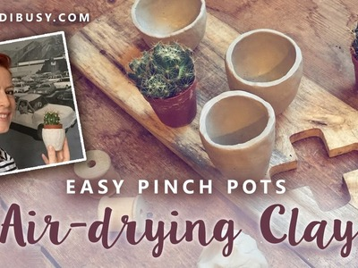 Easy Air Drying Clay - little pinch pots for cacti and succulents